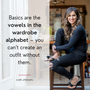 Basics are the vowels in your wardrobe alphabet - you can't create an outfit without them.